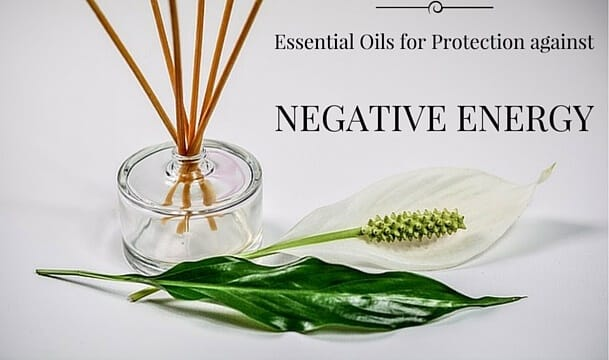 Essential Oils for Protection against Negative Energy