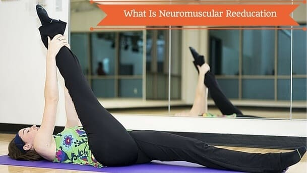 What Is Neuromuscular Reeducation