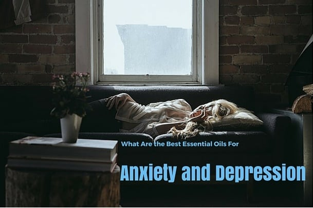 What Are the Best Essential Oils for Anxiety and Depression