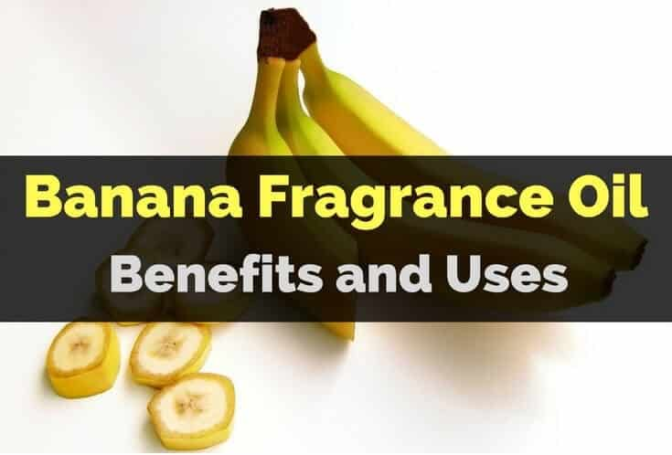 Banana Essential Oil and Fragrance Oil Benefits