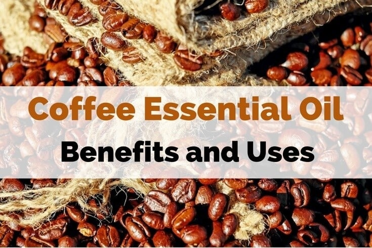 Coffee Essential Oil Benefits and Uses