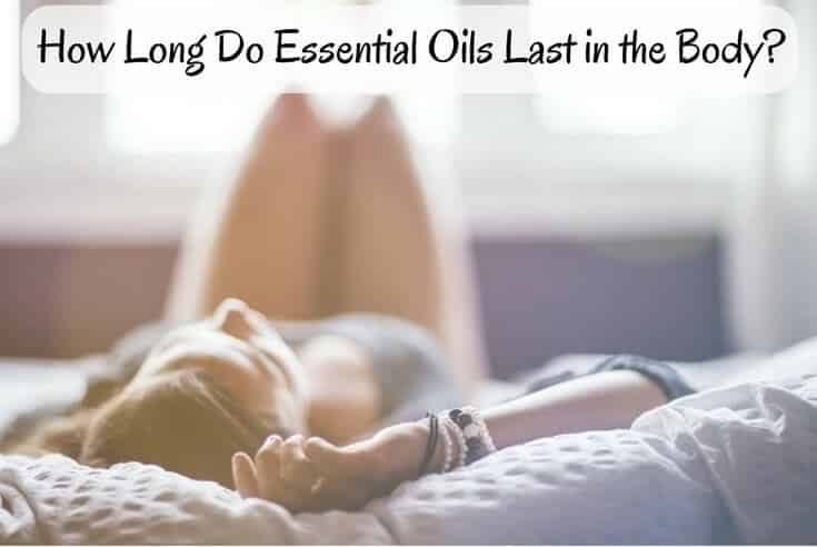 How Long Do Essential Oils Last in the Body